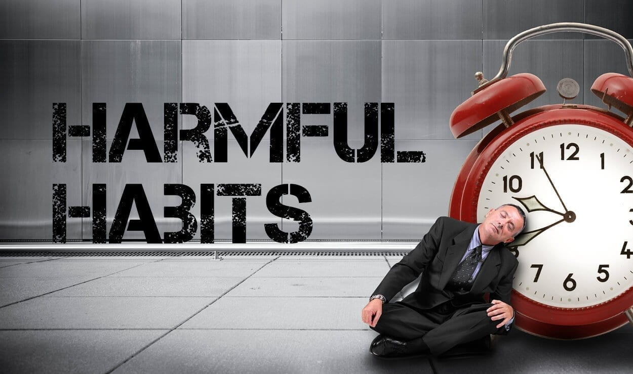 Check yourself for these 4 harmful habits