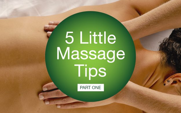 5 little massage tips that make a big difference, Part 1