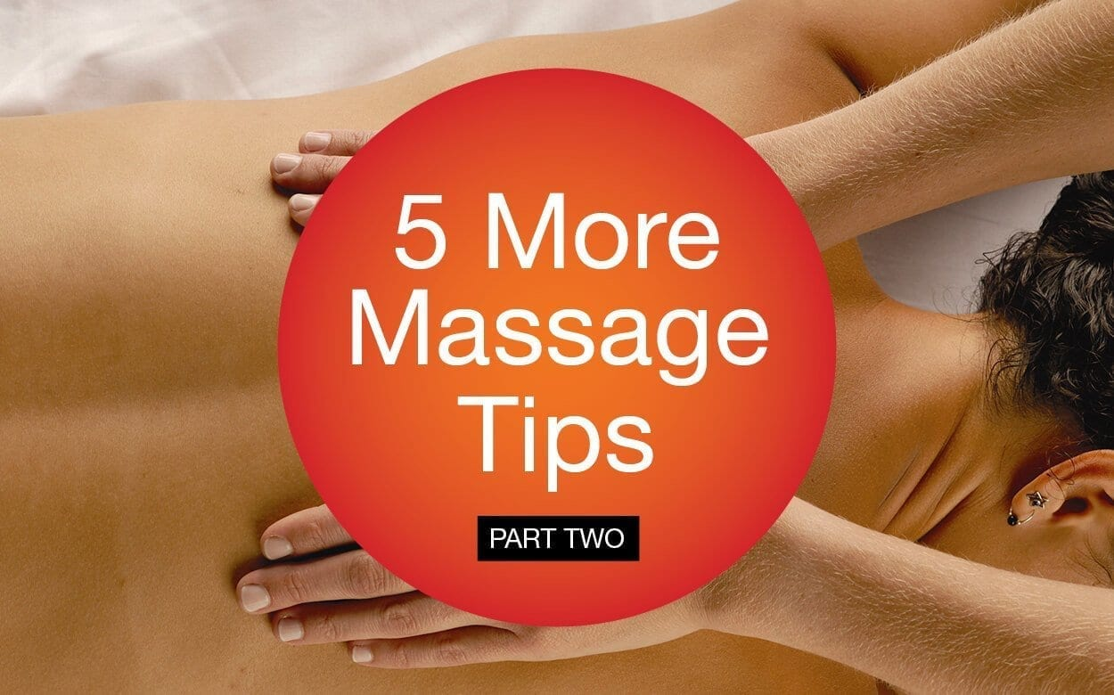 5 more massage tips that make a big difference